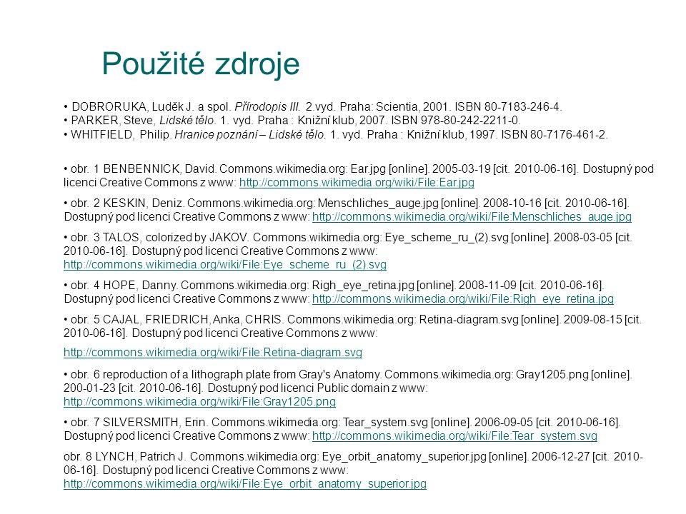 Použité zdroje • DOBRORUKA, Luděk J. a spol. Přírodopis III. 2.vyd. Praha: Scientia, 2001. ISBN 80-7183-246-4. • PARKER, Steve, Lidské tělo. 1. vyd. P