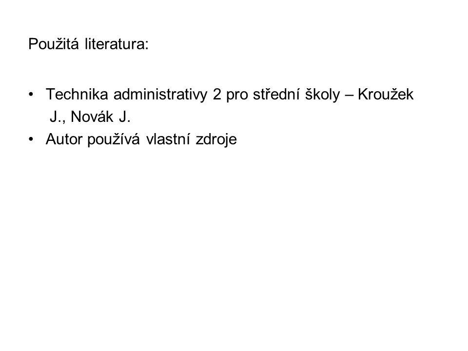 Použitá literatura: •Technika administrativy 2 pro střední školy – Kroužek J., Novák J.