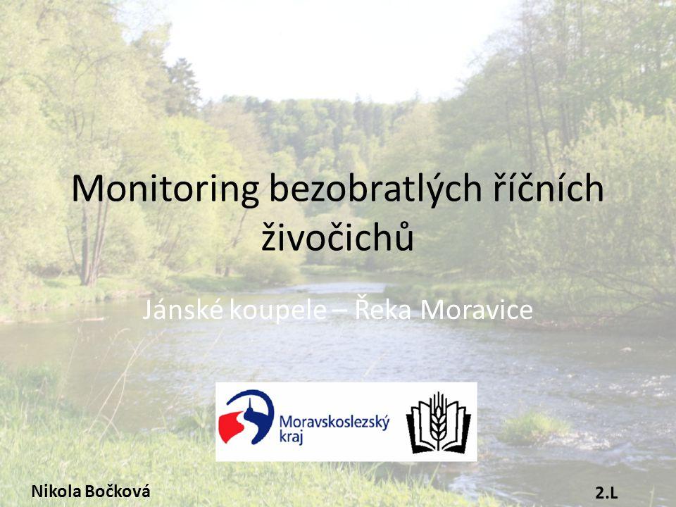 Monitoring bezobratlých říčních živočichů Jánské koupele – Řeka Moravice Nikola Bočková 2.L