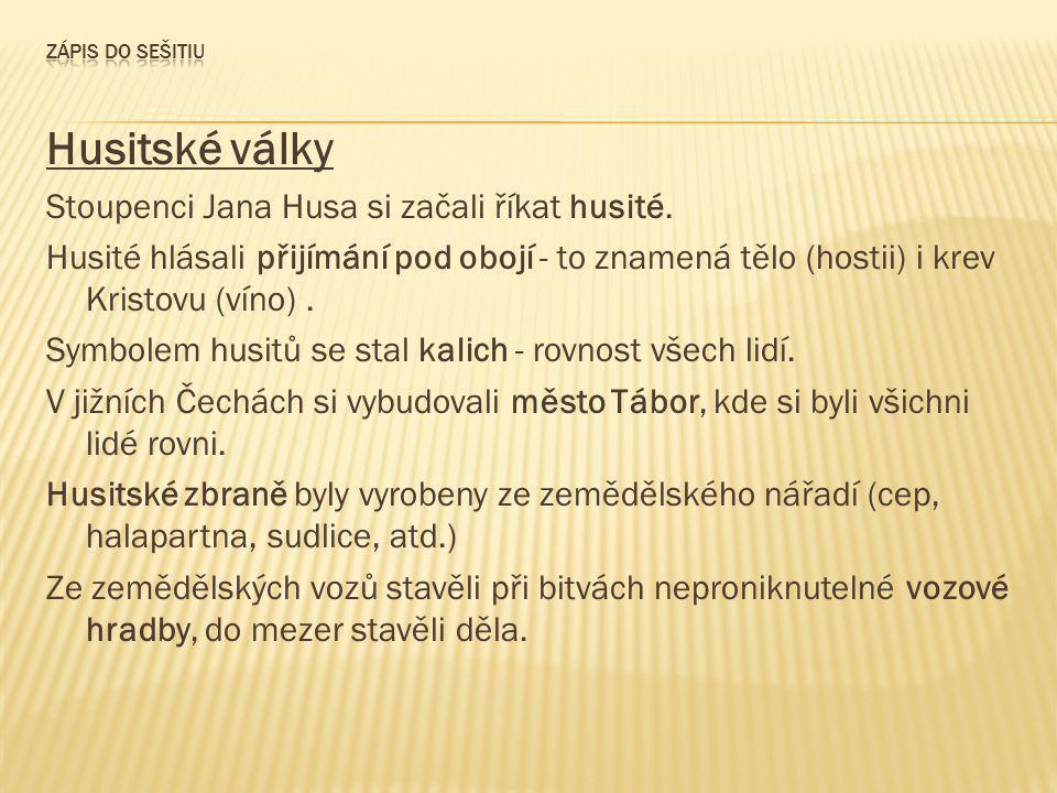 Husitské války Stoupenci Jana Husa si začali říkat husité. Husité hlásali přijímání pod obojí - to znamená tělo (hostii) i krev Kristovu (víno). Symbo