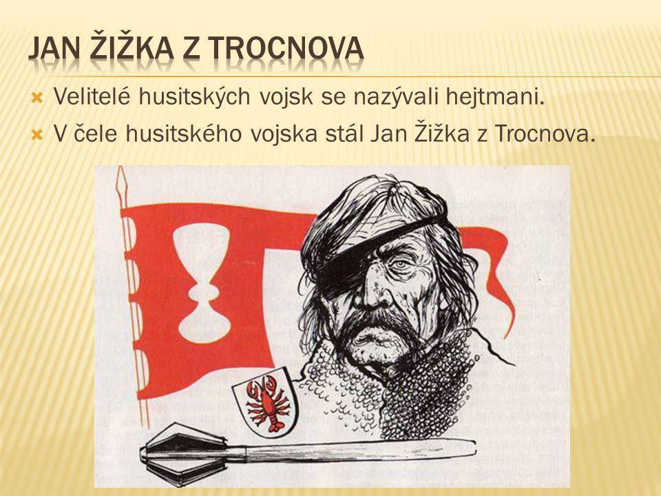  Velitelé husitských vojsk se nazývali hejtmani.  V čele husitského vojska stál Jan Žižka z Trocnova.
