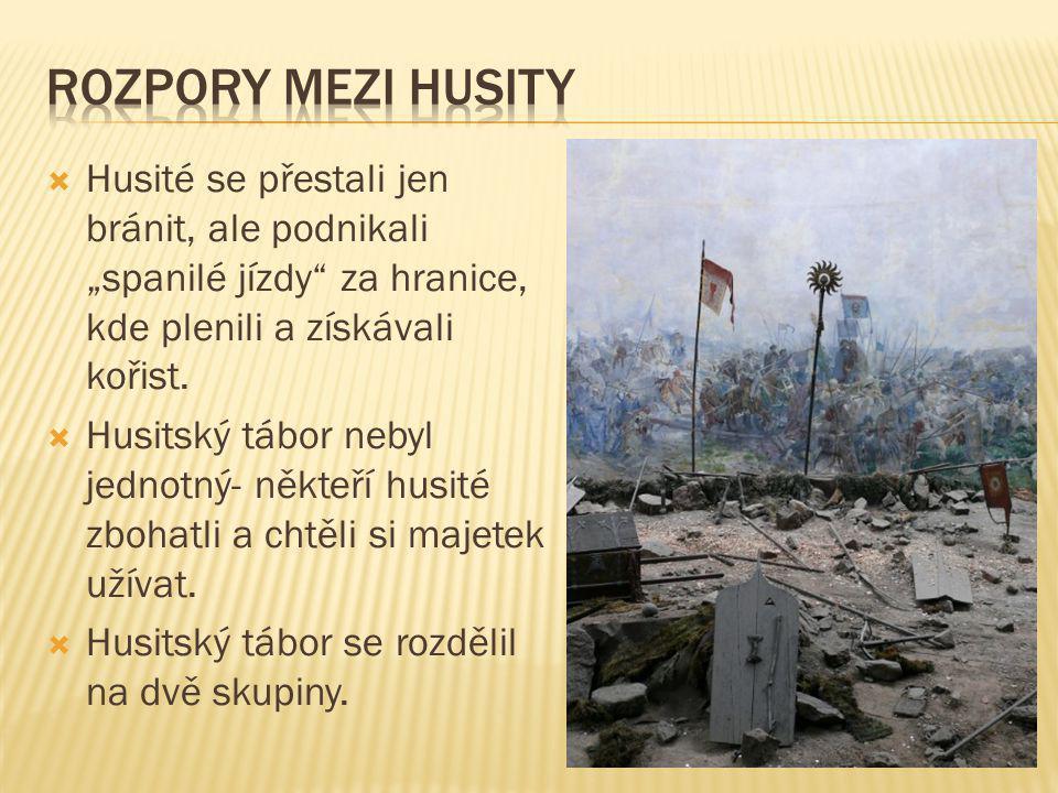 """ Husité se přestali jen bránit, ale podnikali """"spanilé jízdy"""" za hranice, kde plenili a získávali kořist.  Husitský tábor nebyl jednotný- někteří hu"""