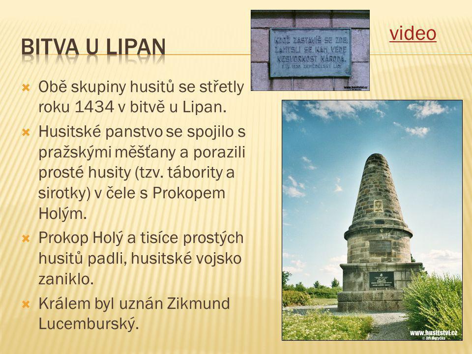 video  Obě skupiny husitů se střetly roku 1434 v bitvě u Lipan.  Husitské panstvo se spojilo s pražskými měšťany a porazili prosté husity (tzv. tábo