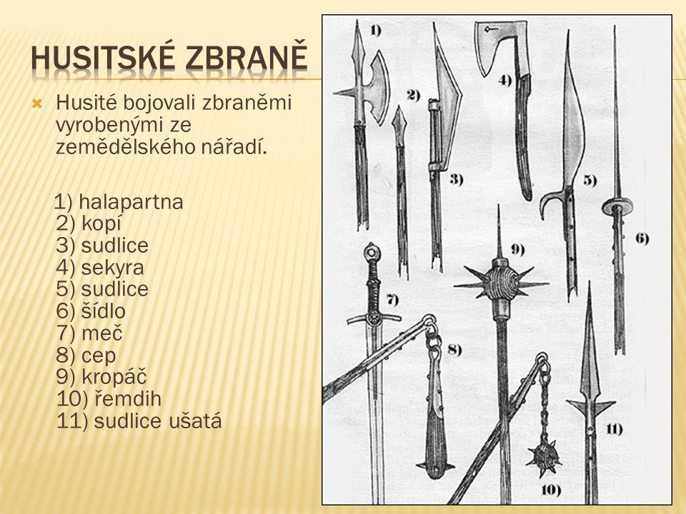  Husité bojovali zbraněmi vyrobenými ze zemědělského nářadí. 1) halapartna 2) kopí 3) sudlice 4) sekyra 5) sudlice 6) šídlo 7) meč 8) cep 9) kropáč 1