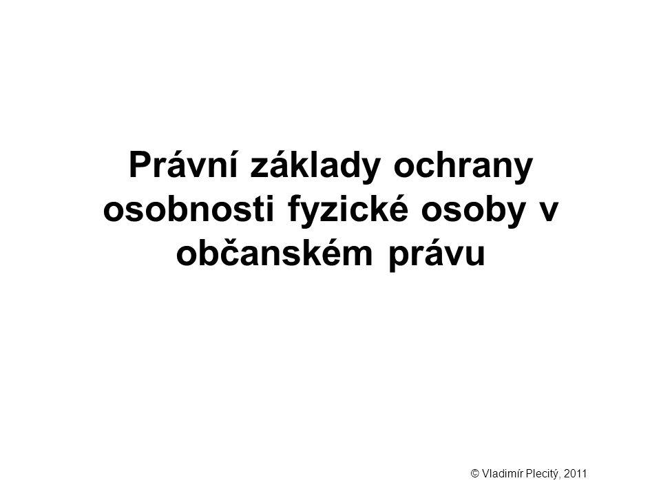 Právní základy ochrany osobnosti fyzické osoby v občanském právu © Vladimír Plecitý, 2011