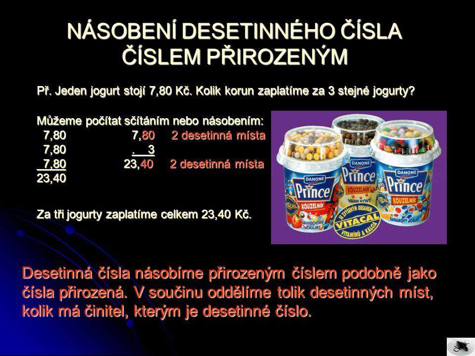 Př.Jeden jogurt stojí 7,80 Kč. Kolik korun zaplatíme za 3 stejné jogurty.