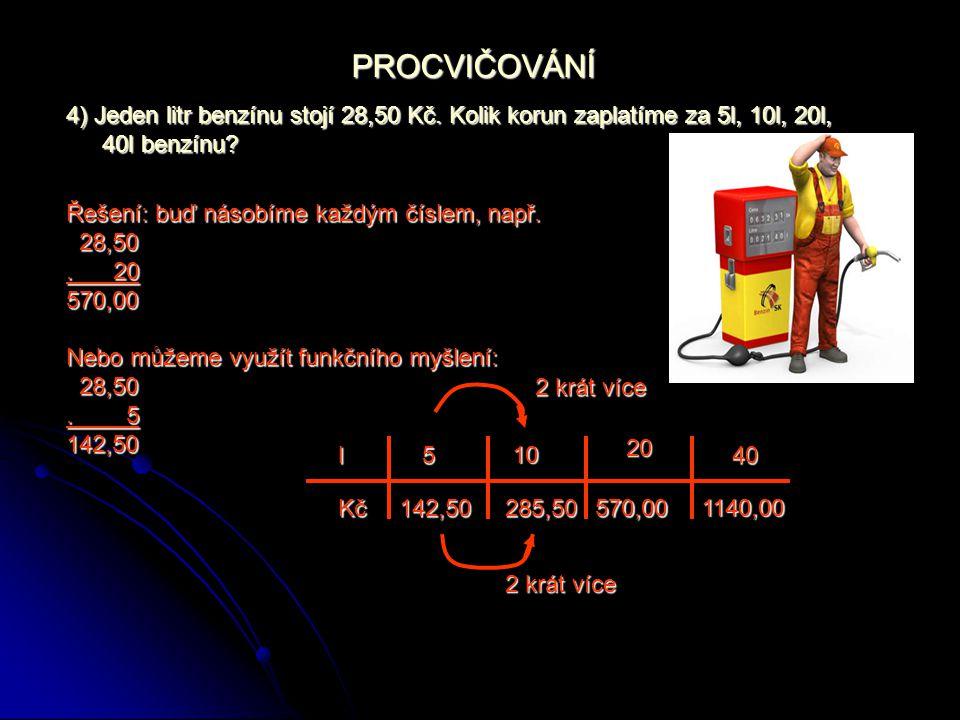PROCVIČOVÁNÍ 4) Jeden litr benzínu stojí 28,50 Kč.