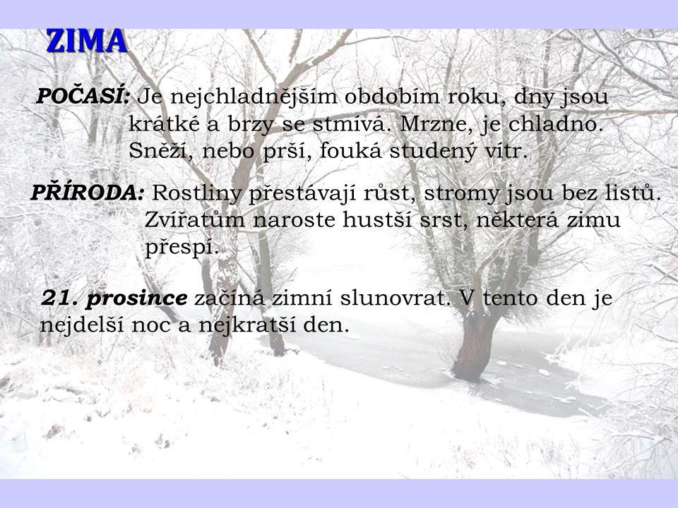 ZIMA POČASÍ: POČASÍ: Je nejchladnějším obdobím roku, dny jsou krátké a brzy se stmívá.