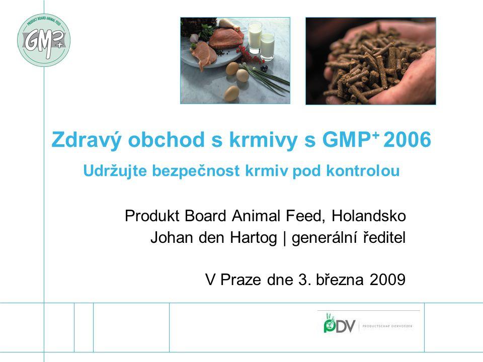 Zdravý obchod s krmivy s GMP + 2006 Udržujte bezpečnost krmiv pod kontrolou Produkt Board Animal Feed, Holandsko Johan den Hartog | generální ředitel