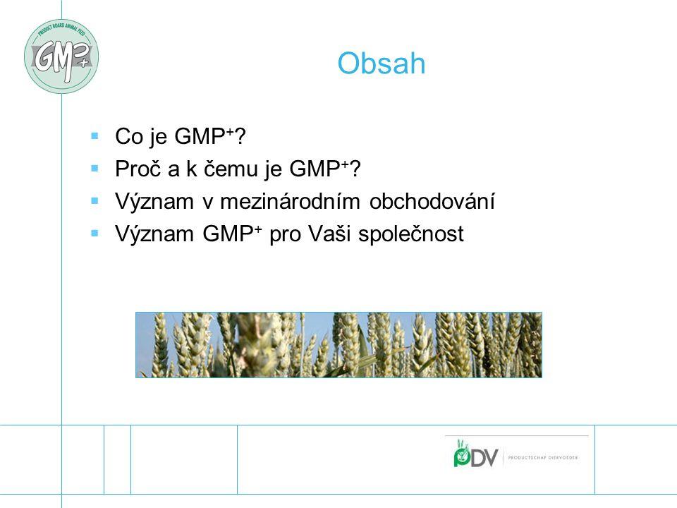 Obsah  Co je GMP + ?  Proč a k čemu je GMP + ?  Význam v mezinárodním obchodování  Význam GMP + pro Vaši společnost