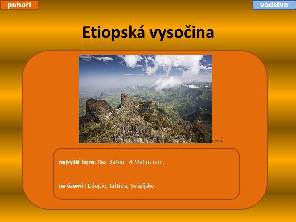 Etiopská vysočina nejvyšší hora: Ras Dašen– 4 550 m n.m. na území : Etiopie, Eritrea, Svazijsko Obr.14 pohořívodstvo