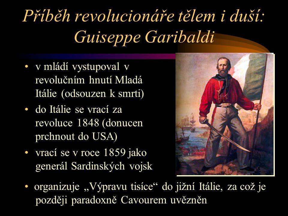 Výprava tisíce, aneb proč Italové rádi pochodují v košilích •6.května 1860 vyráží Guiseppe Garibaldi s tisíci dobrovolníky na Sicílii •11.května přistávají v Marsale a již 30.května dobývají Palermo.
