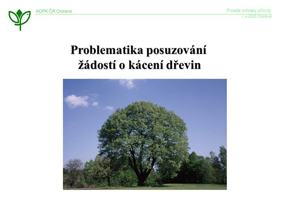 AOPK ČR Ostrava Porada ochrany přírody 1.4.2008 Ostrava Problematika posuzování žádostí o kácení dřevin