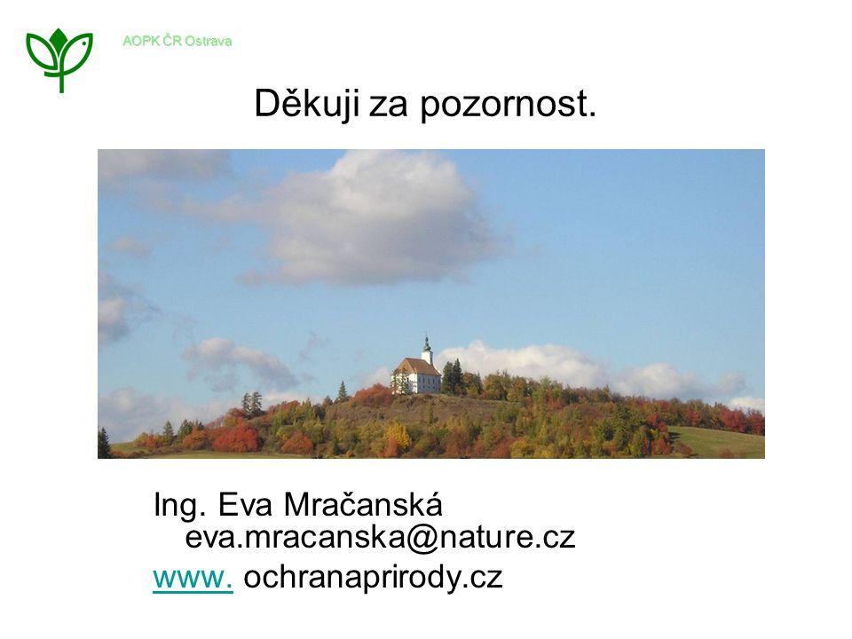 Děkuji za pozornost. Ing. Eva Mračanská eva.mracanska@nature.cz www.www. ochranaprirody.cz AOPK ČR Ostrava