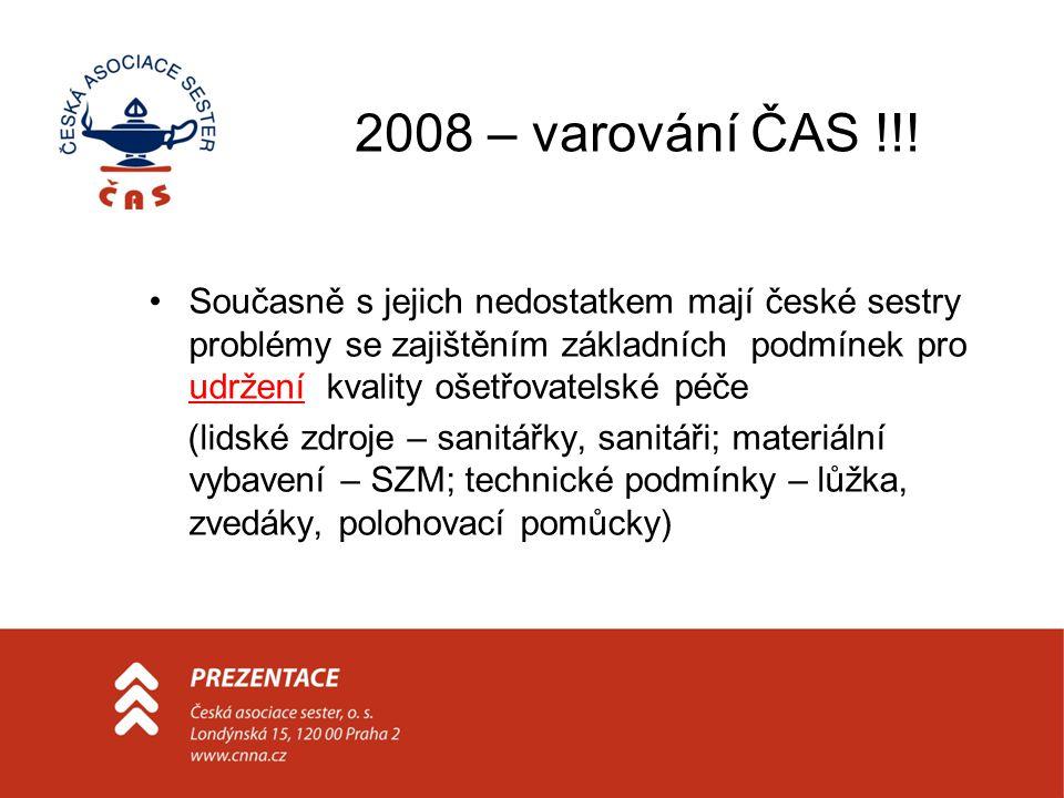 2008 – varování ČAS !!! •Současně s jejich nedostatkem mají české sestry problémy se zajištěním základních podmínek pro udržení kvality ošetřovatelské