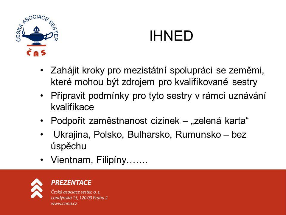 IHNED •Zahájit kroky pro mezistátní spolupráci se zeměmi, které mohou být zdrojem pro kvalifikované sestry •Připravit podmínky pro tyto sestry v rámci