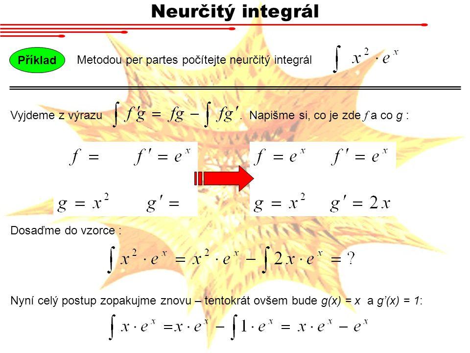 Neurčitý integrál Metodou per partes počítejte neurčitý integrál Příklad Vyjdeme z výrazu. Napišme si, co je zde f a co g : Dosaďme do vzorce : Nyní c