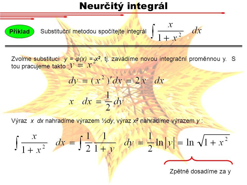 Neurčitý integrál Substituční metodou spočítejte integrál Příklad Zvolme substituci y = φ(x) = x 2, tj. zavádíme novou integrační proměnnou y. S tou p