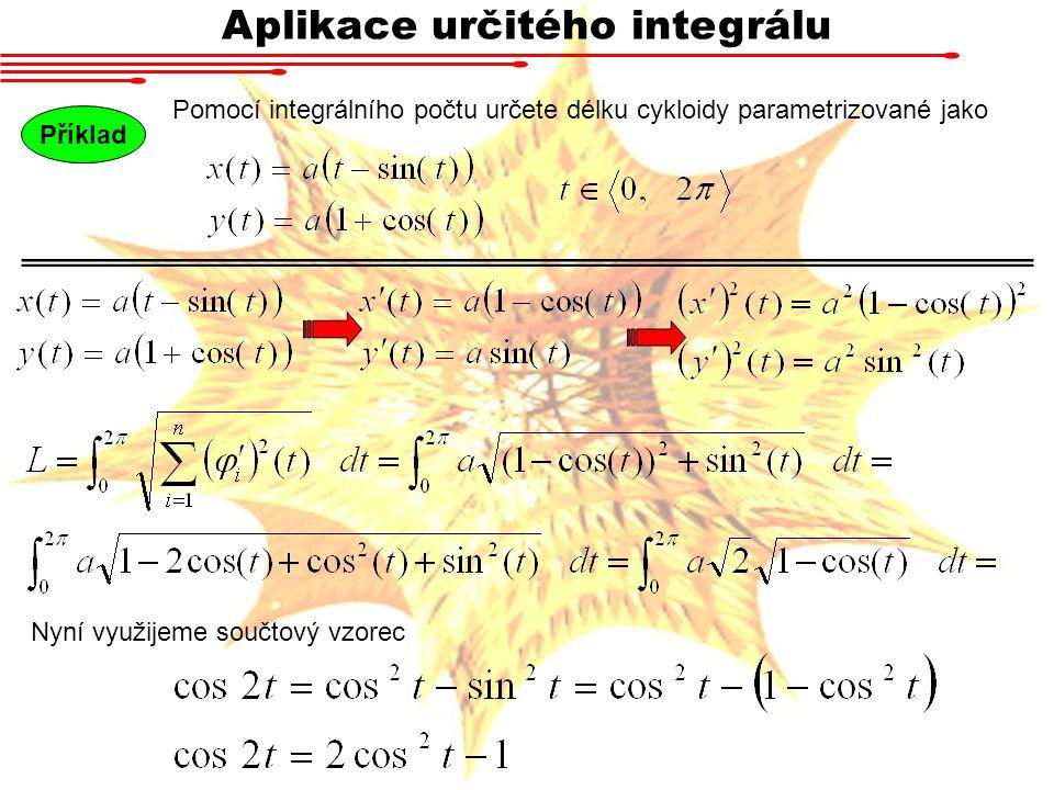 Aplikace určitého integrálu Pomocí integrálního počtu určete délku cykloidy parametrizované jako Příklad Nyní využijeme součtový vzorec