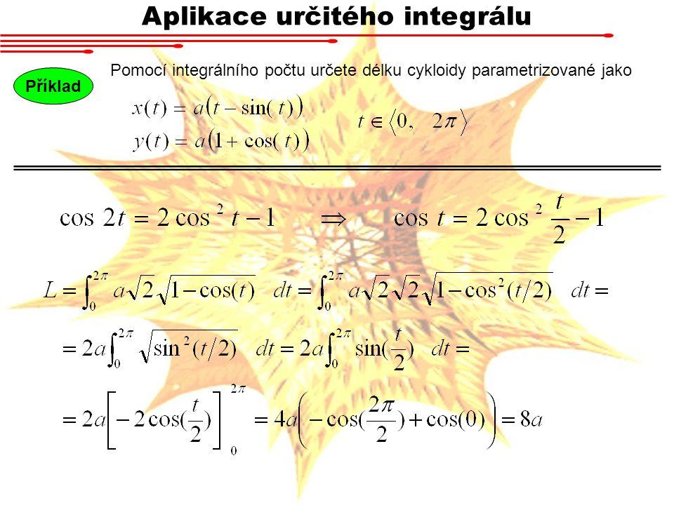 Aplikace určitého integrálu Pomocí integrálního počtu určete délku cykloidy parametrizované jako Příklad