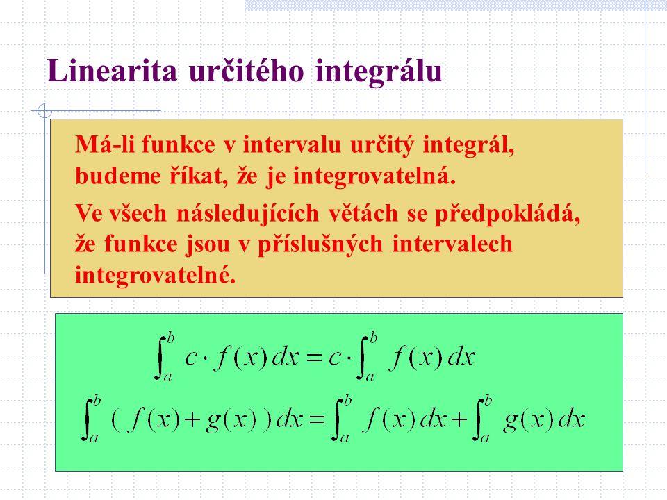 Linearita určitého integrálu Má-li funkce v intervalu určitý integrál, budeme říkat, že je integrovatelná. Ve všech následujících větách se předpoklád