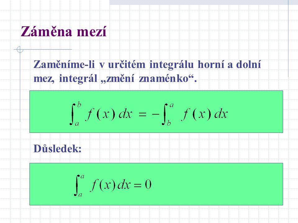 """Záměna mezí Zaměníme-li v určitém integrálu horní a dolní mez, integrál """"změní znaménko"""". Důsledek:"""