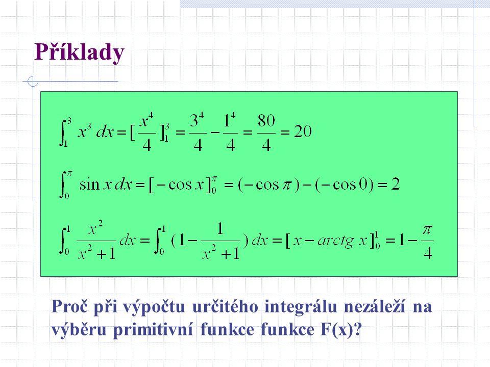 Příklady Proč při výpočtu určitého integrálu nezáleží na výběru primitivní funkce funkce F(x)?