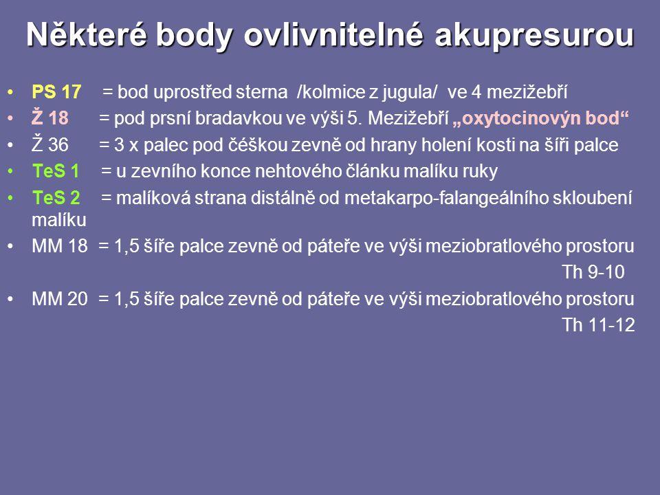 Některé body ovlivnitelné akupresurou •PS 17 = bod uprostřed sterna /kolmice z jugula/ ve 4 mezižebří •Ž 18 = pod prsní bradavkou ve výši 5. Mezižebří