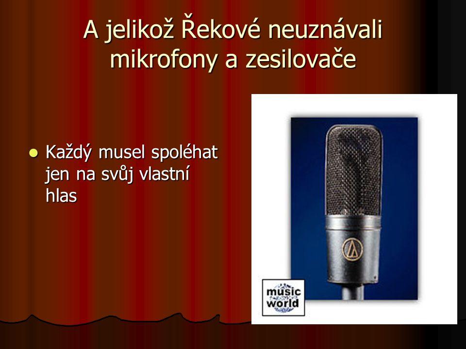 A jelikož Řekové neuznávali mikrofony a zesilovače  Každý musel spoléhat jen na svůj vlastní hlas