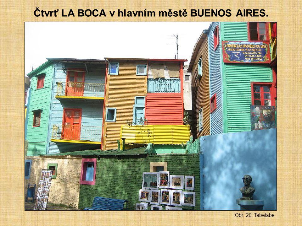 Čtvrť LA BOCA v hlavním městě BUENOS AIRES. Obr. 20: Tabetabe