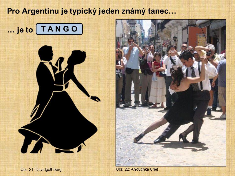 Pro Argentinu je typický jeden známý tanec… … je to _ _ _ _ O T A N G O Obr. 21: Davidgothberg Obr. 22: Anouchka Unel