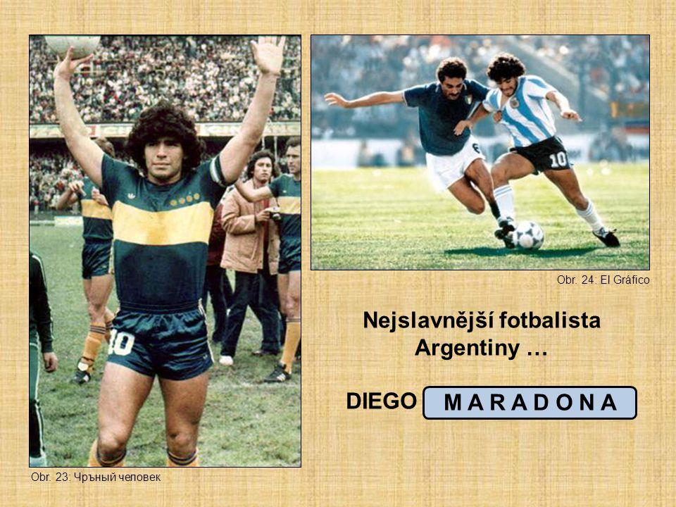 Nejslavnější fotbalista Argentiny … DIEGO _ _ _ _ _ _ _ _ M A R A D O N A Obr. 23: Чръный человек Obr. 24: El Gráfico