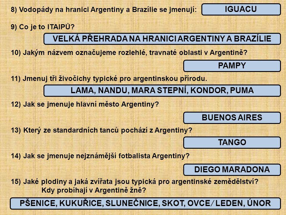 8) Vodopády na hranici Argentiny a Brazílie se jmenují: 9) Co je to ITAIPŮ? 10) Jakým názvem označujeme rozlehlé, travnaté oblasti v Argentině? 11) Jm
