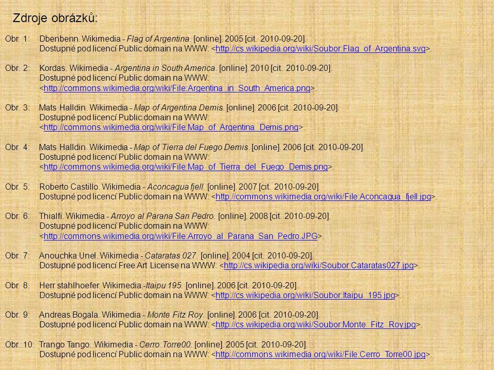 Zdroje obrázků: Obr. 1:Dbenbenn. Wikimedia - Flag of Argentina. [online]. 2005 [cit. 2010-09-20]. Dostupné pod licencí Public domain na WWW:.http://cs