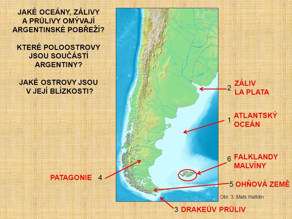 JAKÉ OCEÁNY, ZÁLIVY A PRŮLIVY OMÝVAJÍ ARGENTINSKÉ POBŘEŽÍ? KTERÉ POLOOSTROVY JSOU SOUČÁSTÍ ARGENTINY? JAKÉ OSTROVY JSOU V JEJÍ BLÍZKOSTI? Obr. 3: Mats