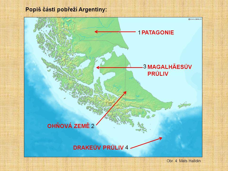 Obr. 4: Mats Halldin Popiš části pobřeží Argentiny: PATAGONIE MAGALHÃESŮV PRŮLIV OHŇOVÁ ZEMĚ DRAKEŮV PRŮLIV 1 2 3 4