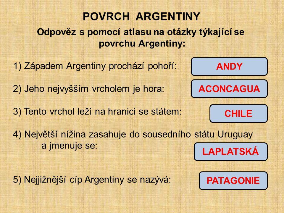 POVRCH ARGENTINY Odpověz s pomocí atlasu na otázky týkající se povrchu Argentiny: 1) Západem Argentiny prochází pohoří: 2) Jeho nejvyšším vrcholem je