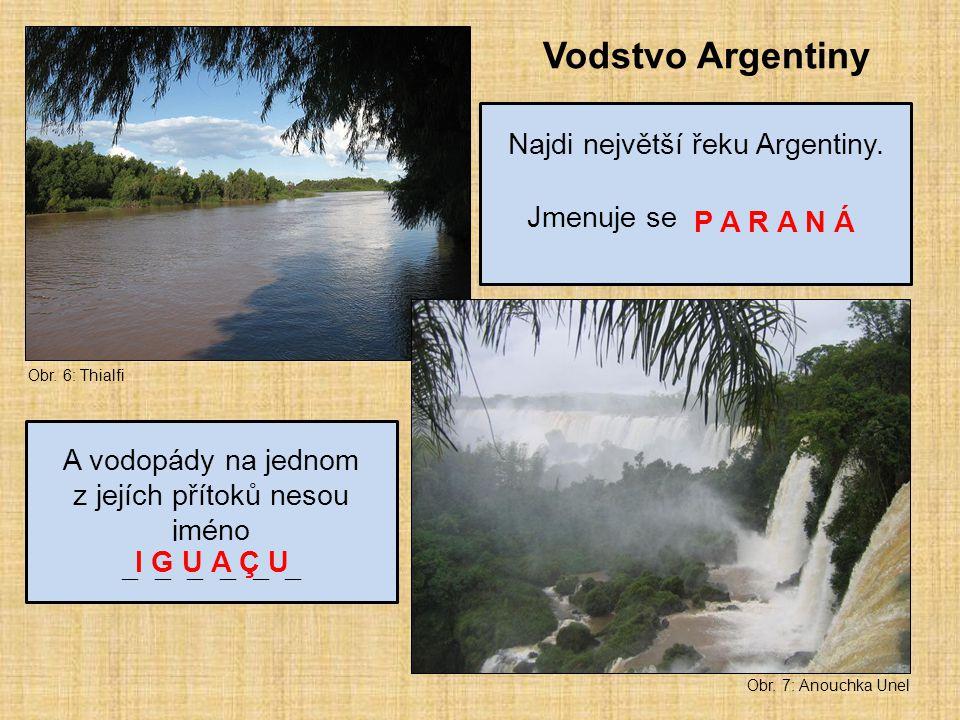 Obr. 6: Thialfi Obr. 7: Anouchka Unel Vodstvo Argentiny Najdi největší řeku Argentiny. Jmenuje se _ _ _ _ _ _ A vodopády na jednom z jejích přítoků ne