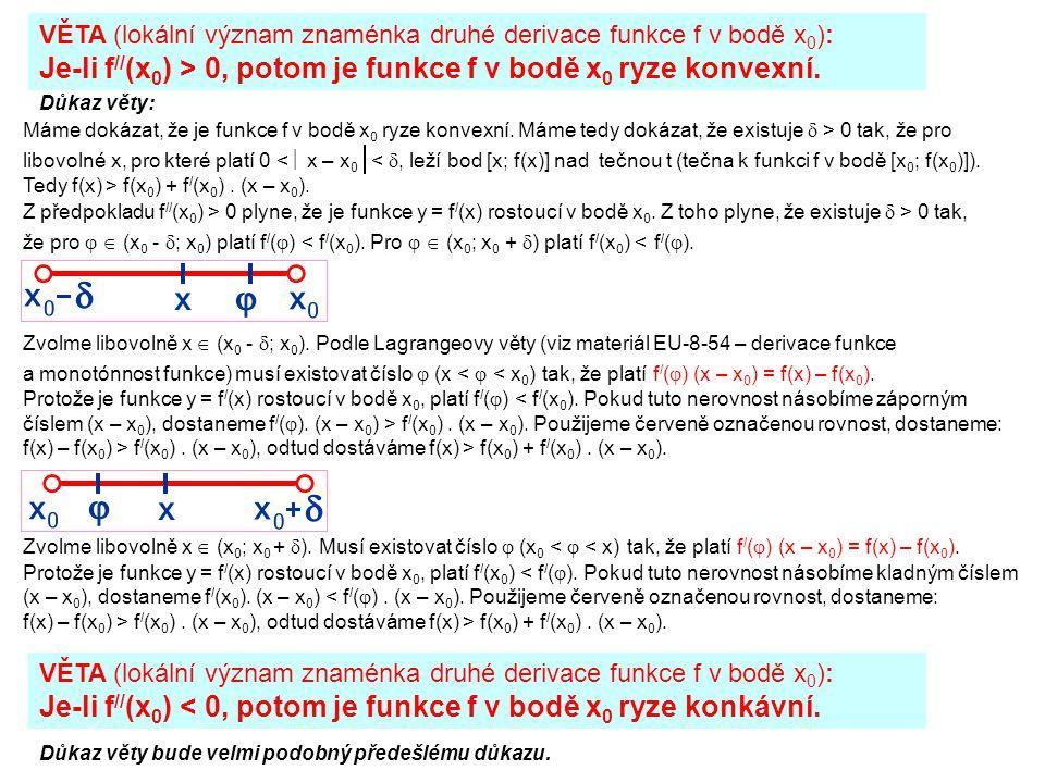 VĚTA (lokální význam znaménka druhé derivace funkce f v bodě x 0 ): Je-li f // (x 0 ) > 0, potom je funkce f v bodě x 0 ryze konvexní. Důkaz věty: Mám
