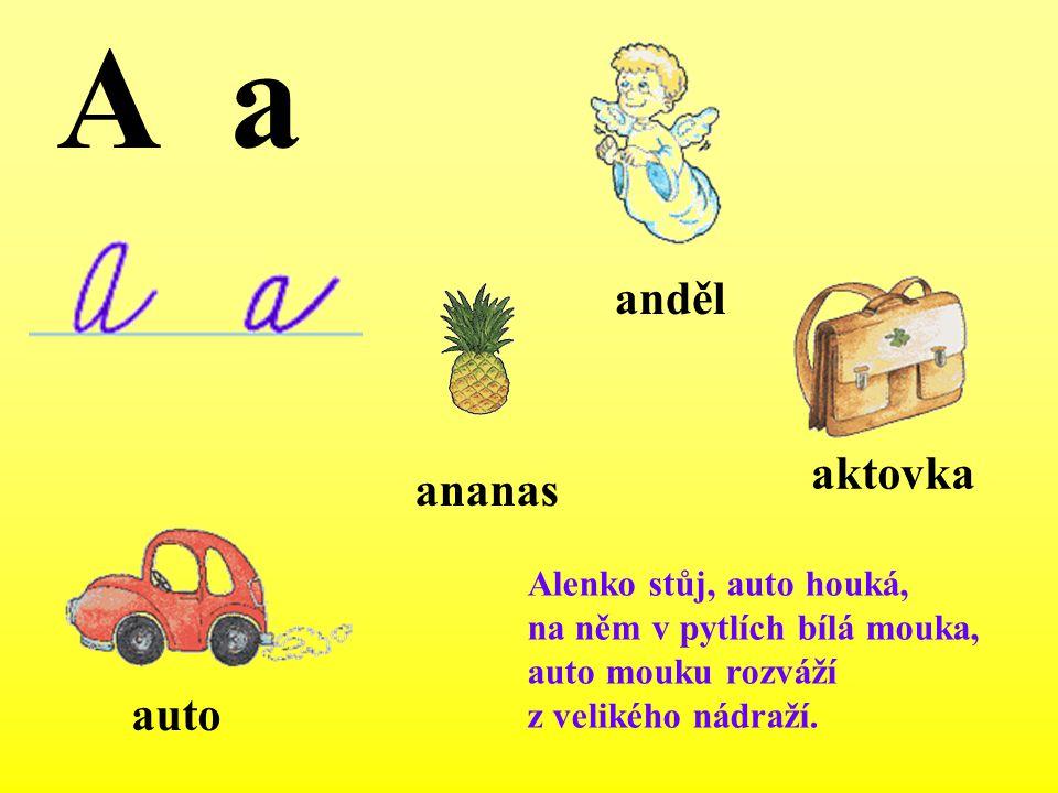 A a aktovka Alenko stůj, auto houká, na něm v pytlích bílá mouka, auto mouku rozváží z velikého nádraží. auto anděl ananas
