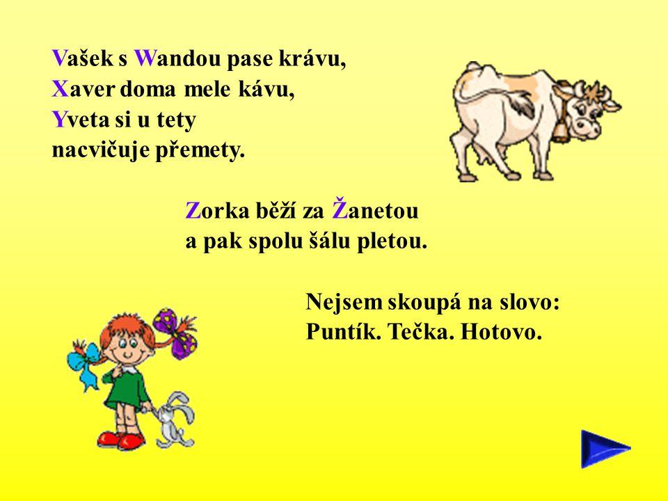 Vašek s Wandou pase krávu, Xaver doma mele kávu, Yveta si u tety nacvičuje přemety. Zorka běží za Žanetou a pak spolu šálu pletou. Nejsem skoupá na sl