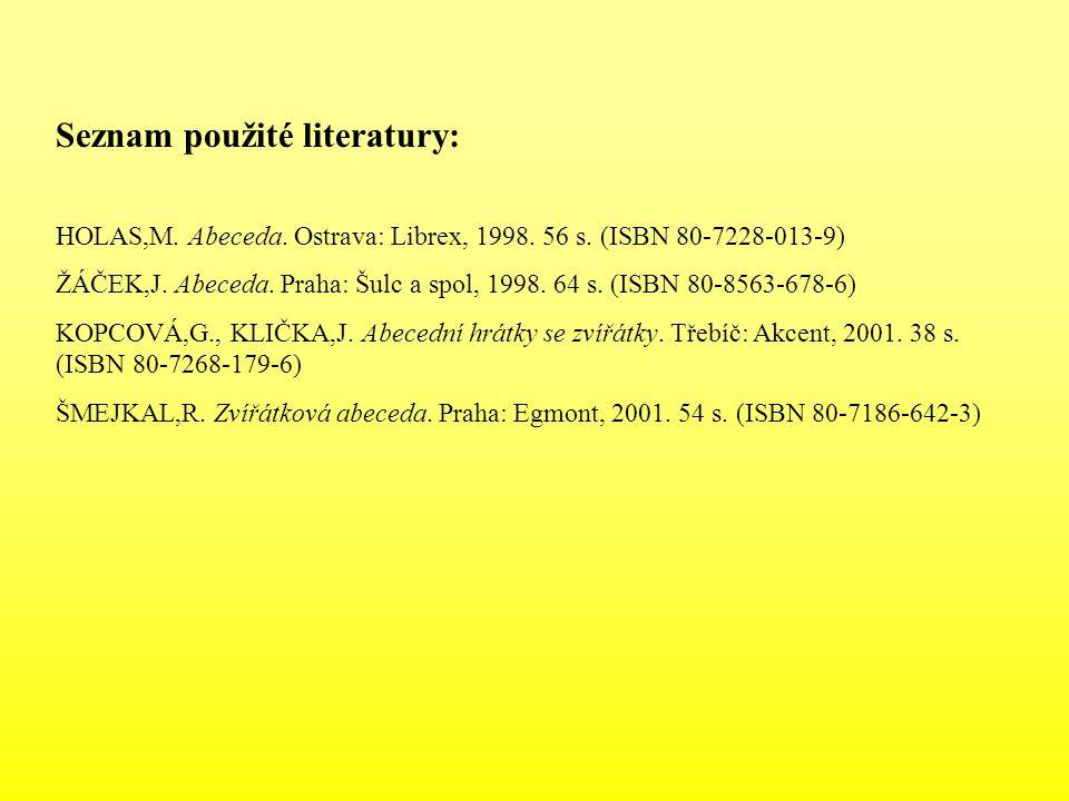 Seznam použité literatury: HOLAS,M. Abeceda. Ostrava: Librex, 1998. 56 s. (ISBN 80-7228-013-9) ŽÁČEK,J. Abeceda. Praha: Šulc a spol, 1998. 64 s. (ISBN