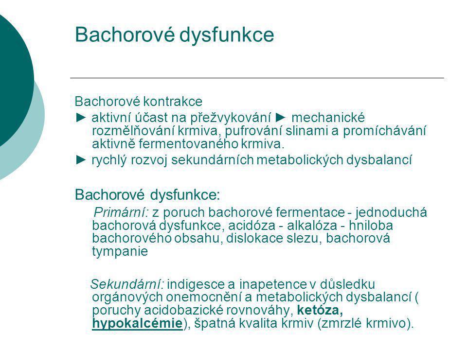 Bachorové dysfunkce Bachorové kontrakce ► aktivní účast na přežvykování ► mechanické rozmělňování krmiva, pufrování slinami a promíchávání aktivně fermentovaného krmiva.