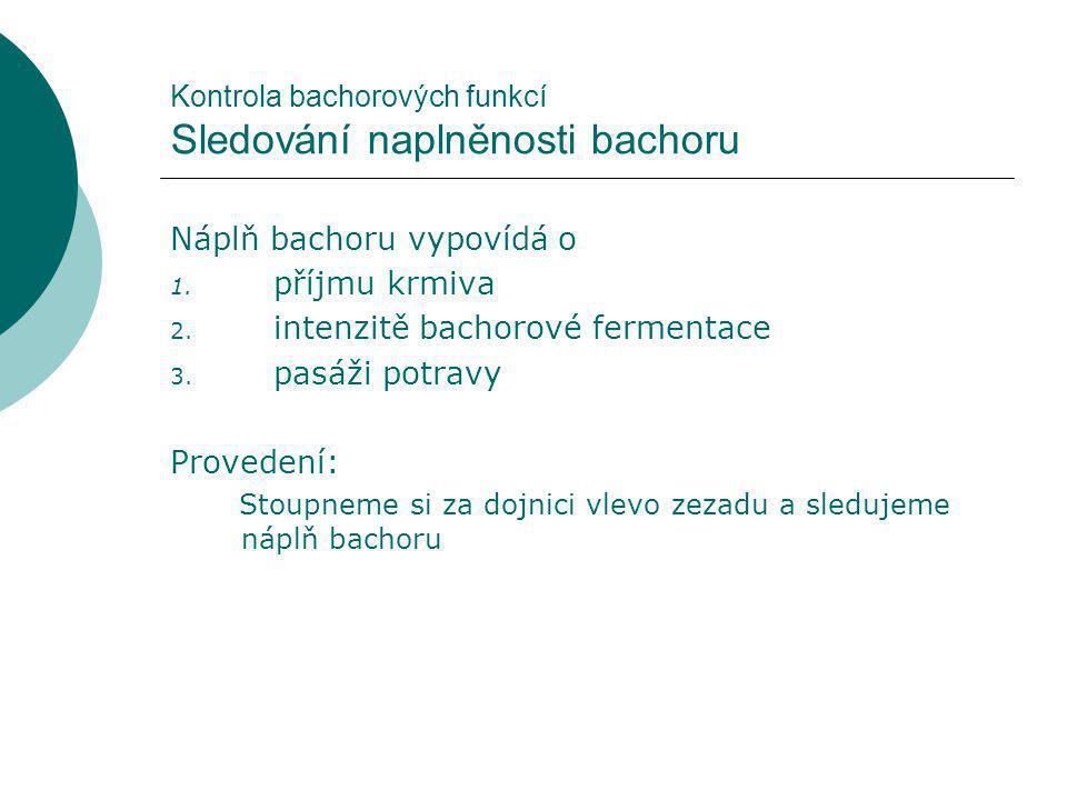 Kontrola bachorových funkcí Sledování naplněnosti bachoru Náplň bachoru vypovídá o 1.