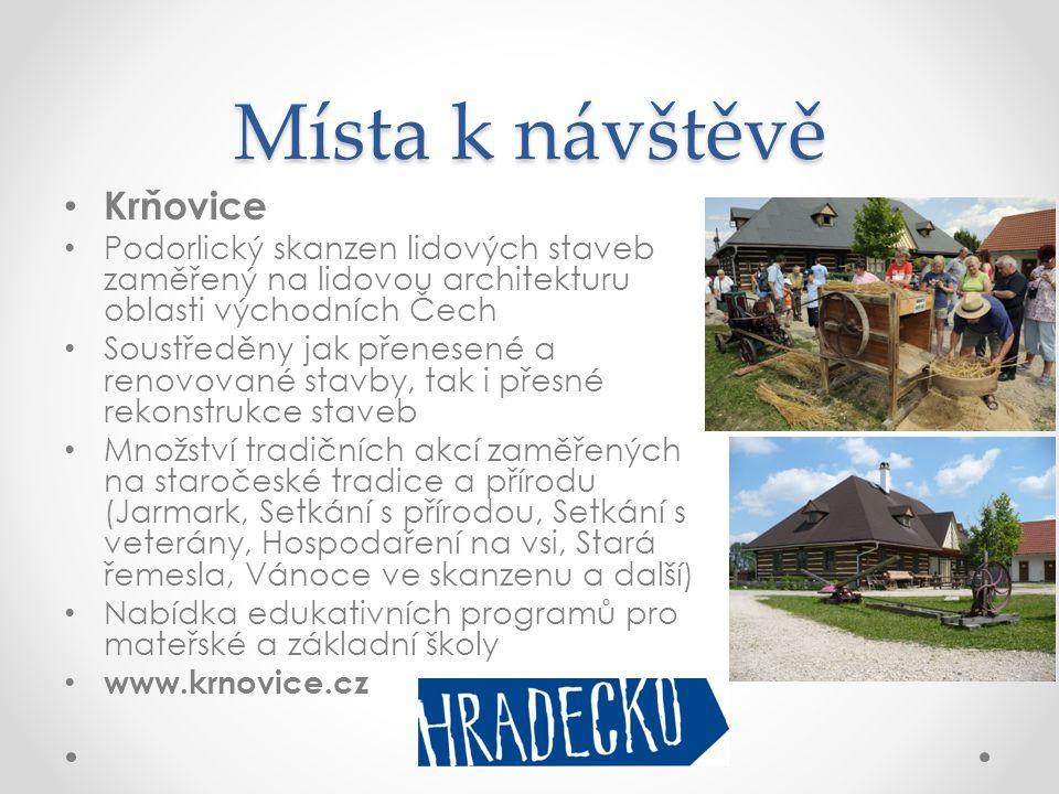 Místa k návštěvě • Krňovice • Podorlický skanzen lidových staveb zaměřený na lidovou architekturu oblasti východních Čech • Soustředěny jak přenesené