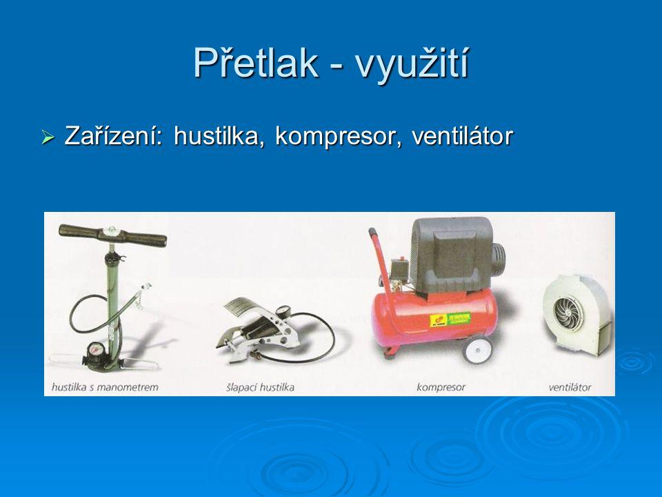 Přetlak - využití  Zařízení: hustilka, kompresor, ventilátor