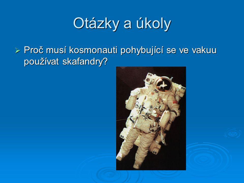 Otázky a úkoly  Proč musí kosmonauti pohybující se ve vakuu používat skafandry?
