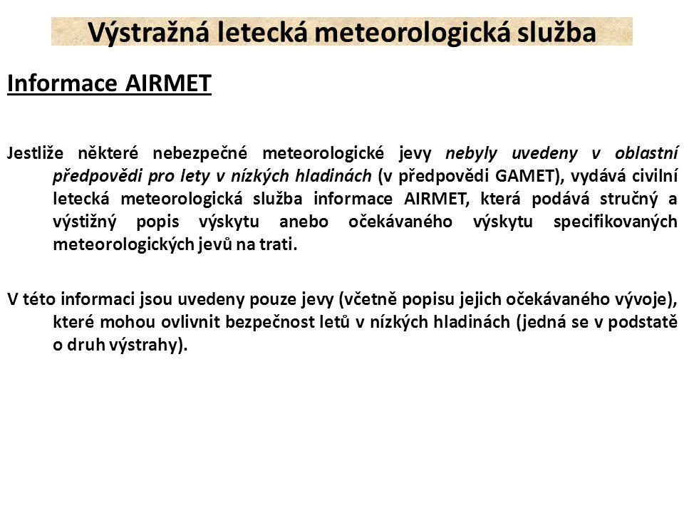 Informace AIRMET Jestliže některé nebezpečné meteorologické jevy nebyly uvedeny v oblastní předpovědi pro lety v nízkých hladinách (v předpovědi GAMET
