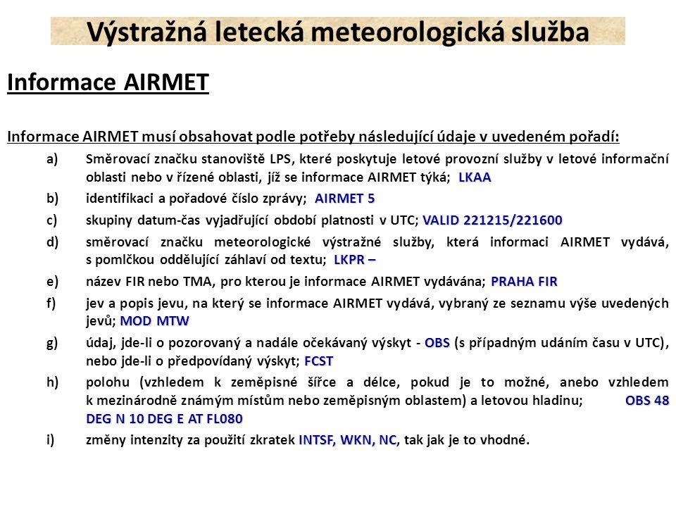 Informace AIRMET Informace AIRMET musí obsahovat podle potřeby následující údaje v uvedeném pořadí: LKAA a)Směrovací značku stanoviště LPS, které posk