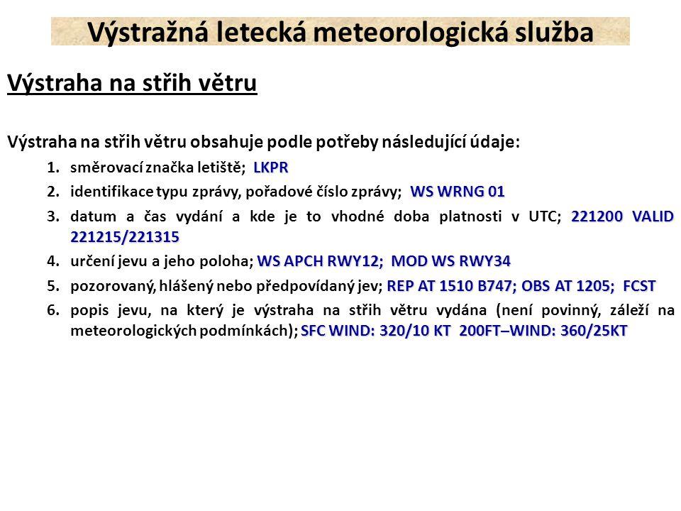 Výstraha na střih větru Výstraha na střih větru obsahuje podle potřeby následující údaje: LKPR 1.směrovací značka letiště; LKPR WS WRNG 01 2.identifik